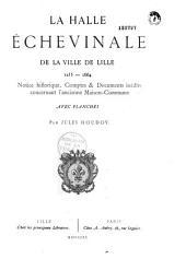 La halle échevinale de la ville de Lille, 1235-1664: notice historique, compte et documents inédits concernant l'ancienne maison commune