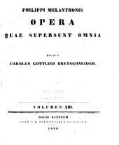 Philippi Melanthonis Opera quae supersunt omnia: Volume 13