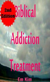 Biblical Addiction Treatment 2nd Edition