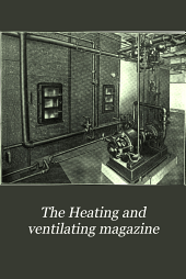 The Heating and Ventilating Magazine: Volume 12