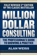 Million Dollar Consulting  The Professional s Guide to Growing a Practice  Fifth Edition