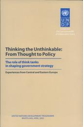 Thinking the Unthinkable: From Thought to Policy: The Role of Think Tanks in Shaping Goverment Strategy; Experiences from Central and Eastern Europe