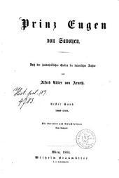 Prinz Eugen von Savoyen: nach den handschriftlichen Quellen der kaiserlichen Archive. 1663 - 1707, Band 1