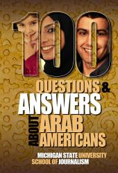 100 Questions and Answers About Arab Americans: Clear, essential facts about the culture, customs, language, religion, origins and politics of the millions of Arab Americans living in the United States