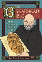 The Breadhead Bible  Father Dominic s Favorite Recipes PDF