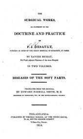The Surgical Works, Or, Statement of the Doctrine and Practice of P. J. Desault: Surgeon in Chief of the Great Hospital of Humanity at Paris, Volume 1