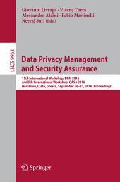 Data Privacy Management and Security Assurance: 11th International Workshop, DPM 2016 and 5th International Workshop, QASA 2016, Heraklion, Crete, Greece, September 26-27, 2016, Proceedings