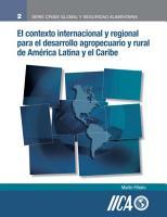 El contexto internacional y regional para el desarrollo agropecuario y rural de America Latina y el Caribe PDF