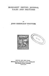 Riverside Ed. The Writings of John Greenleaf Whittier ...: Margaret Smith's journal, Tales and sketches