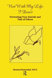 Not With My Life I Don't: Preventing Your Suicide And That Of Others