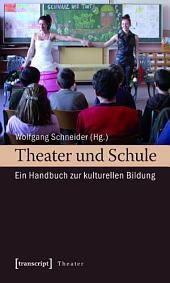 Theater und Schule: Ein Handbuch zur kulturellen Bildung