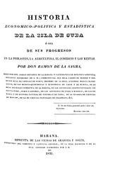 Historia politico-economica y estadistica de la isla de Cuba: O sea de sus progresos en la poblacion. La agricultura. El comercio y las rentas