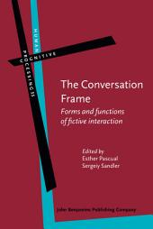 The Conversation Frame: Forms and functions of fictive interaction