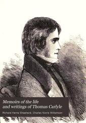 Memoirs of the Life and Writings of Thomas Carlyle: With Personal Reminiscences and Selections from His Private Letters to Numerous Correspondents, Volume 1