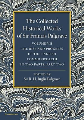 The Collected Historical Works of Sir Francis Palgrave  K H  PDF