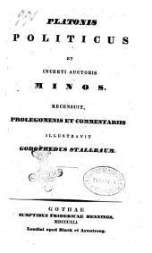 Platonis opera omnia recensuit Prolegomenis et commentariis instruxit Godofredus Stallbaum: Platonis Politicus et incerti auctoris Minos, Volume 9