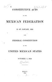 Constitutive Acts of the Mexican Federation, 21 of January 1824. Also Federal Constitution of the United Mexican States, October 4, 1824