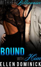 Bound to Him: With Her Billionaire, Book 4