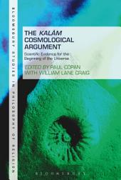 The Kalam Cosmological Argument, Volume 2: Scientific Evidence for the Beginning of the Universe
