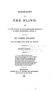 Biography of the Blind: Or The Lives of Such as Have Distinguished Themselves as Poets, Philosophers, Artists Etc