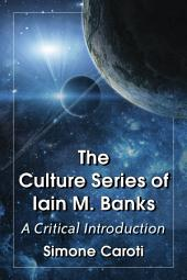 The Culture Series of Iain M. Banks: A Critical Introduction