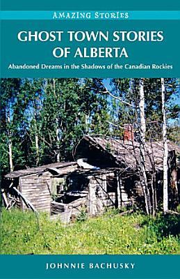 Ghost Town Stories of Alberta PDF