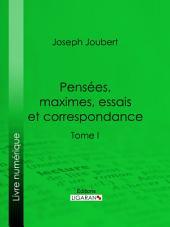 Pensées, maximes, essais et correspondance: Volume1