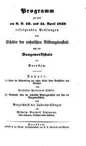 Programm zu den am ... erfolgenden Prüfungen der Schüler der Technischen Bildungsanstalt zu Dresden und der Baugewerkschule zu Dresden: 1838
