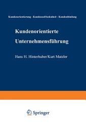 Kundenorientierte Unternehmensführung: Kundenorientierung - Kundenzufriedenheit - Kundenbindung