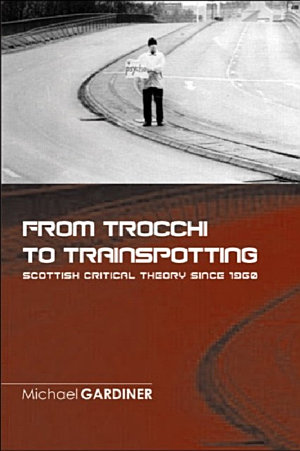 From Trocchi to Trainspotting   Scottish Critical Theory Since 1960