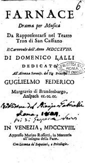 Farnace drama per musica da rappresentarsi nel teatro Tron di San Cassiano il Carnovale dell'anno 1718. Di Domenico Lalli dedicato all'altezza sereniss. del sig. principe Guglielmo Federico ...