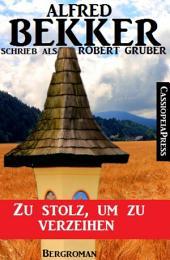 Alfred Bekker schrieb als Robert Gruber: Zu stolz, um zu verzeihen: Cassiopeiapress Bergroman
