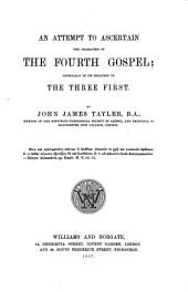 An Attempt to Ascertain the Character of the Fourth Gospel: Especially in Its Relation to the Three First