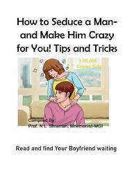 How to Seduce a Man  and Make Him Crazy for You  Tips and Tricks PDF