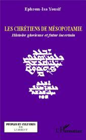 Les chrétiens de Mésopotamie: Histoire glorieuse et futur incertain