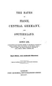 The Baths of France, Central Germany, and Switzerland. ... Third Edition, with Considerable Alterations
