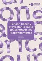 Pensar  hacer y proyectar la radio universitaria en Hispanoam  rica PDF