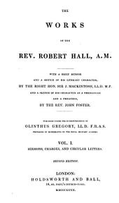 Works of the Rev. Robert Hall ...: With a Brief Memoir and a Sketch of His Literary Character, Volume 1