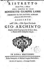 Ristretto della vita, e morte del servo di Dio Benedetto Giuseppe Labre descritto da Gio. Battista Alegiani, avvocato della di lui causa ..