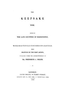 The Keepsake 1850 Edited by the Late Countess of Blessington Engraved Under the Superintendence of Mr  Frederick A  Heath PDF