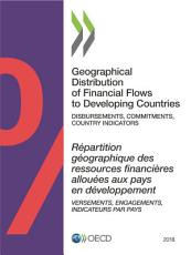 Geographical Distribution of Financial Flows to Developing Countries 2018 Disbursements  Commitments  Country Indicators PDF
