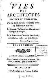 Vies des Architectes anciens et modernes: Qui se sont rendus célebres chez les différentes nations, Volume1