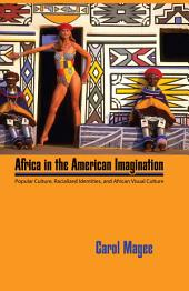 Africa in the American Imagination: Popular Culture, Racialized Identities, and African Visual Culture