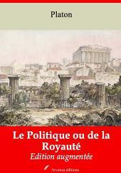 Le Politique ou de la Royauté: Nouvelle édition augmentée
