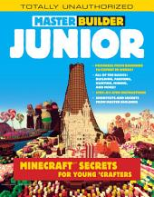 Master Builder Junior: Minecraft ®TM Secrets for Young Crafters