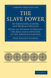 The Slave Power: Its Character, Career, & Probable Designs: Being an Attempt to Explain the Real Issues Involved in the American Contest