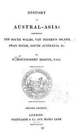 History of Austral-Asia: Comprising New South Wales, Van Dieman's Island, Swan River, South Australia, &c