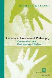 Debates in Continental Philosophy: Conversations with Contemporary Thinkers