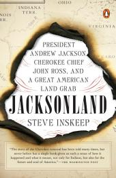 Jacksonland: President Andrew Jackson, Cherokee Chief John Ross, and a Great American LandGrab