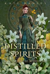 Distilled Spirits: O'Hare House Mysteries Book 3
